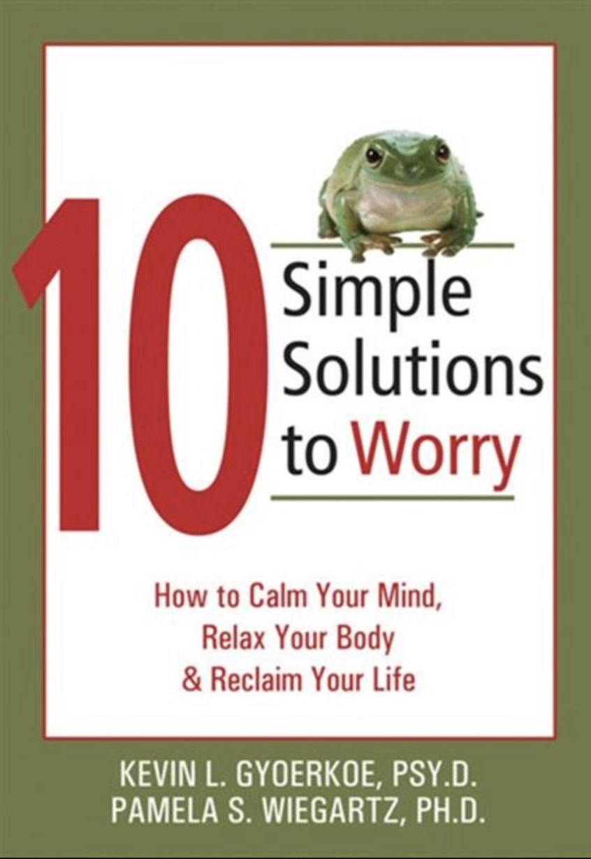 Book Cover: 10 Simple Solutions to Worry, How to Calm Your Mind, Relax Your Body, & Reclaim Your Life.